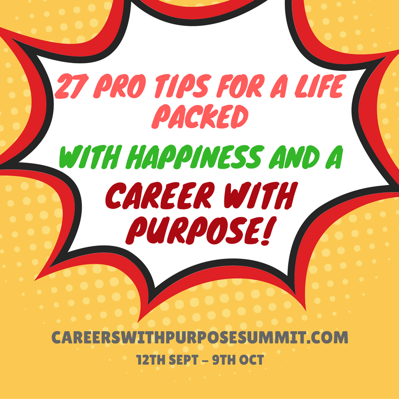 27 Pro Tips For a Life Packed With Happiness and a Career With Purpose!